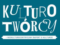 KULTUROTWÓRCY – niekulturocentryczny raport o kulturze